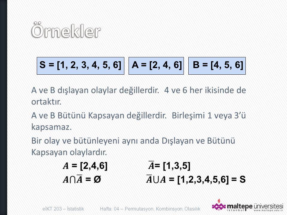 Örnekler S = [1, 2, 3, 4, 5, 6] A = [2, 4, 6] B = [4, 5, 6]